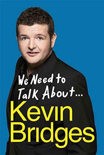 We Need To Talk About . Kevin Bridges: Kevin Bridges