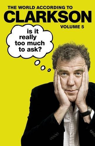 9780718178673: Is It Really Too Much To Ask?: The World According to Clarkson Volume 5