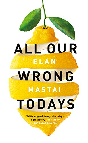ALL OUR WRONG TODAYS - SIGNED FIRST EDITION FIRST PRINTING: MASTAI Elan