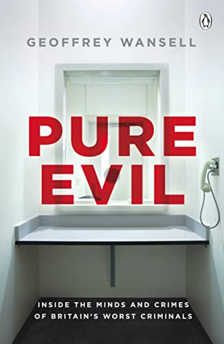 9780718189839: Pure Evil: Inside the Minds and Crimes of Britain's Worst Criminals