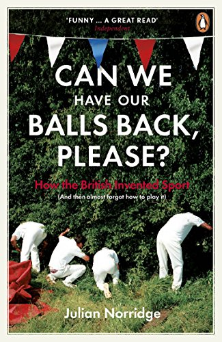 9780718193935: Can We Have Our Balls Back, Please?: How the British Invented Sport