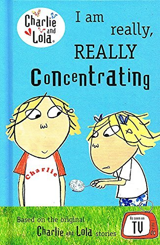 9780718195304: Charlie And Lola : I Am Really , Really Concentrating :