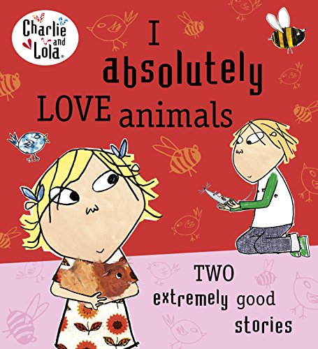 9780718199166: Charlie and Lola: I Absolutely Love Animals