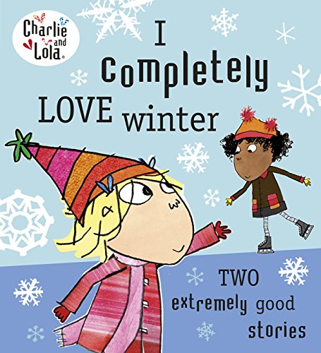 9780718199173: Charlie and Lola: I Completely Love Winter (Charlie & Lola)