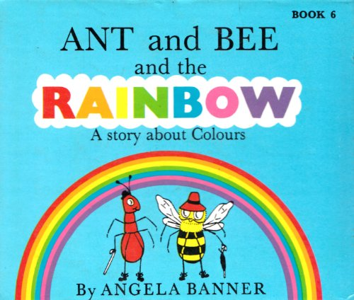 Ant and Bee and the Rainbow: A Story About Colours: Banner, Angela