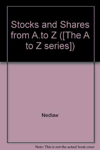 Stocks and Shares from A.to Z ([The: Nedlaw