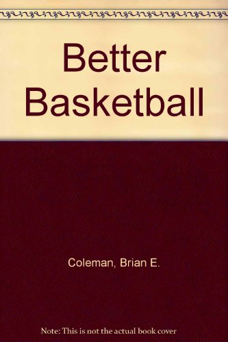 Better Basketball: Brain E. Coleman