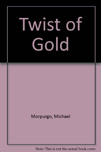 Twist of Gold.: Michael Morpurgo.