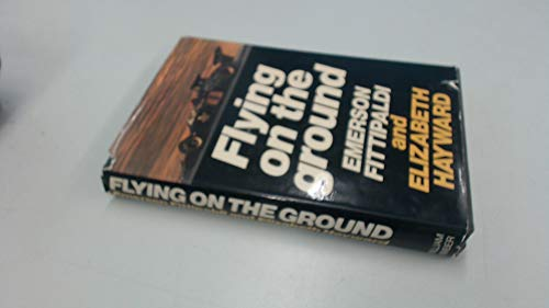 Flying on the Ground: Fittipaldi, Emerson and Elizabeth Hayward, Illustrated by Photographs