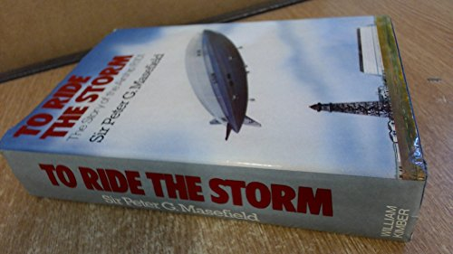 To Ride the Storm: Story of the Airship R101: Masefield, Sir Peter G.