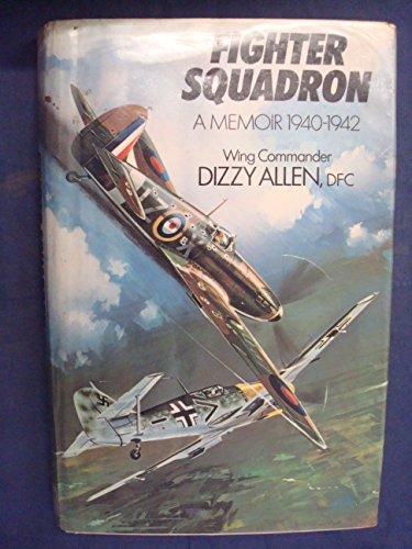 Fighter Squadron: A Memoir, 1940-1942: Allen, Dizzy Hubert Raymond