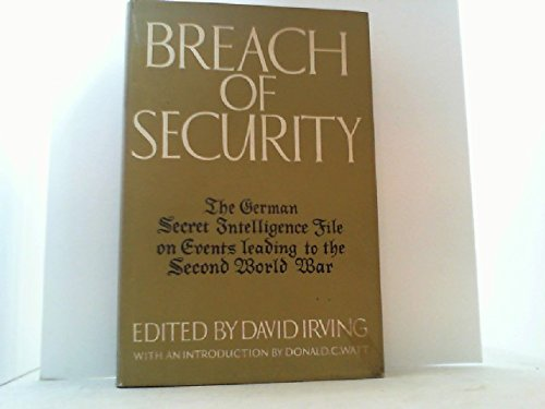 Breach of Security: The German Secret Intelligence File on Events Leading to the Second World War: ...
