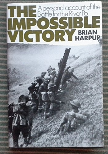 The Impossible Victory, a Personal Account of the Battle of the River Po: Harpur, Brian