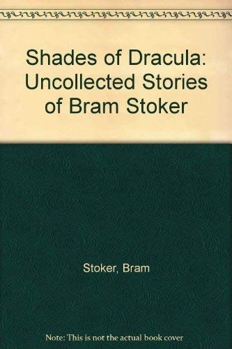 9780718301590: Shades of Dracula: Uncollected Stories of Bram Stoker
