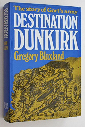 Destination Dunkirk;: The story of Gort's army (9780718302030) by Blaxland, Gregory
