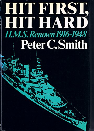 Hit First, Hit Hard: The Story of HMS Renown, 1916-48: Smith, Peter Charles