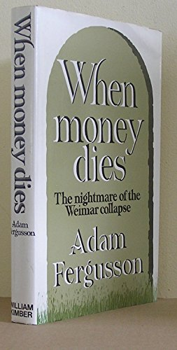 When money dies: The nightmare of the Weimar collapse: Fergusson, Adam