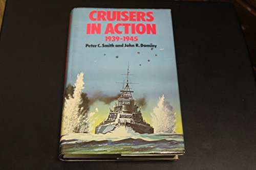 Cruisers in action, 1939-1945: Smith, Peter Charles; Dominy, John.