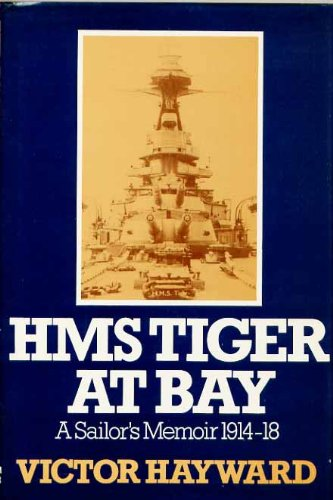 HMS Tiger at Bay, a Sailor's Memoir: Hayward, Victor