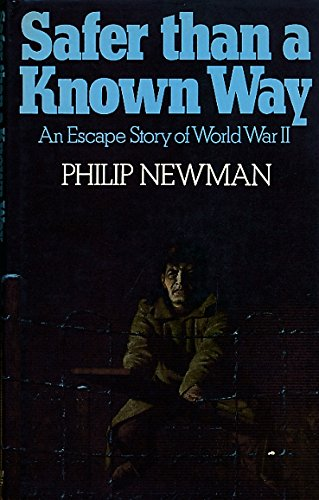 Safer Than a Known Way: An Escape Story of World War II.: Philip Newman.