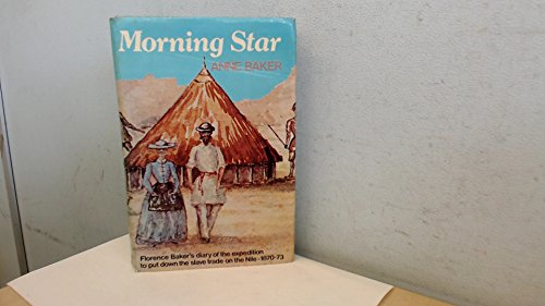 9780718304324: Morning Star: Florence Baker's diary of the expedition to put down the slave trade on the Nile, 1870-1873;