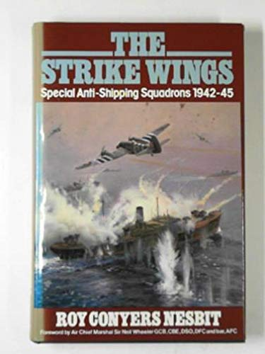 The Strike Wings: Special Anti-Shipping Squadrons 1942-1945: Nesbit, Roy Conyers