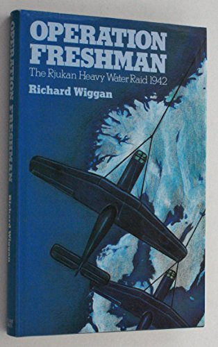 Operation Freshman--The Rjukan Heavy Water Raid, 1942: Wiggan, Richard