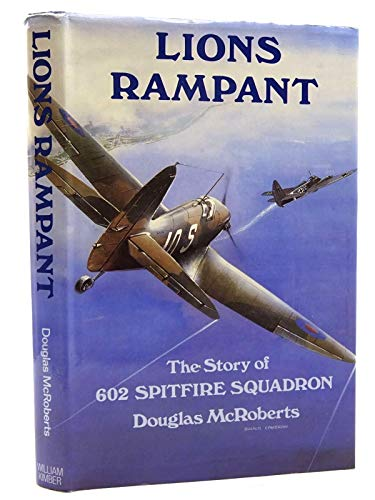 Lions rampant the story of No. 602 Spitfire Squadron: McRoberts, Douglas.