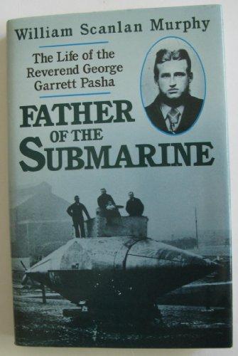 Father of the Submarine: Life of the Reverend George Garrett Pasha: Murphy, William Scanlan