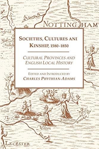 Societies, Cultures and Kinship, 1580-1850. Cultural Provinces and English Local History.