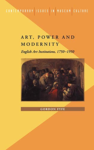 9780718501112: Art, Power and Modernity: English Art Institutions, 1750-1950 (Contemporary Issues in Museum Culture)