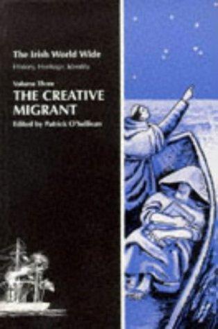 The Creative Migrant: O'Sullivan, Patrick (Ed)