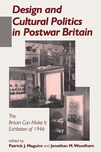 9780718501419: Design and Cultural Politics in Postwar Britain: Britain Can Make it Exhibition of 1946