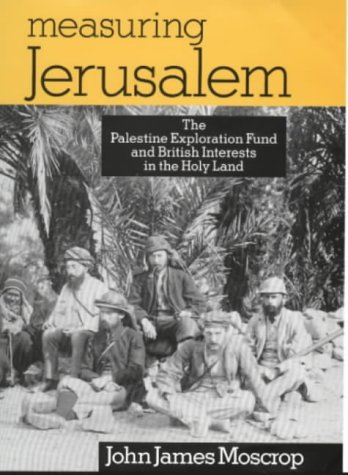 9780718502201: Measuring Jerusalem: The Palestine Exploration Fund and British Interests in the Holy Land