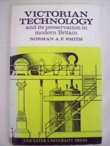 Victorian Technology and its Preservation in Modern Britain: Smith, Norman AF