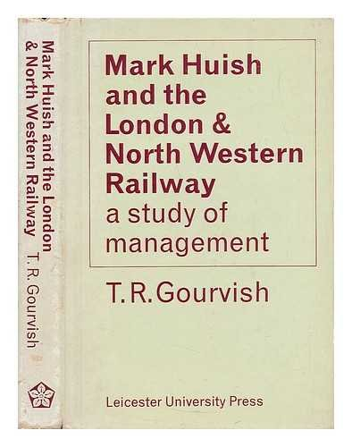 Mark Huish and the London and North Western Railway: a study in management