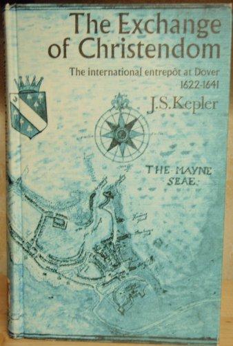 The Exchange of Christendom. The international entrepôt at Dover 1622 - 1651.: KEPLER, J. S.