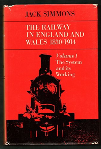 Railway in England and Wales, 1830-1914, Vol 1: The system and its working