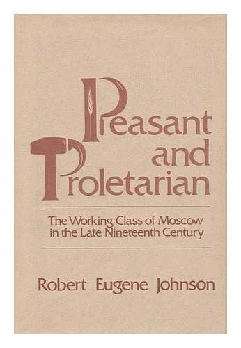 9780718511852: Peasant and Proletarian: Working Class of Moscow in the Late Nineteenth Century
