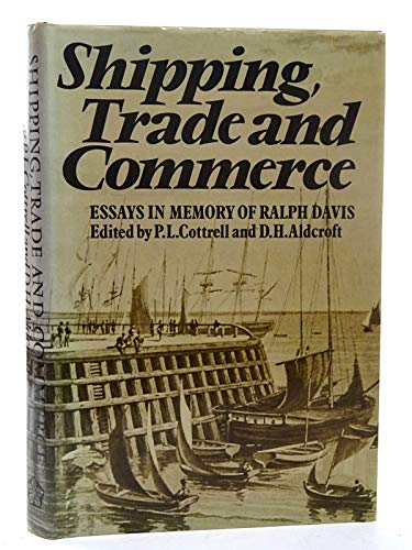 9780718511951: Shipping, Trade and Commerce, 1450-1914: Essays in Memory of Ralph Davis