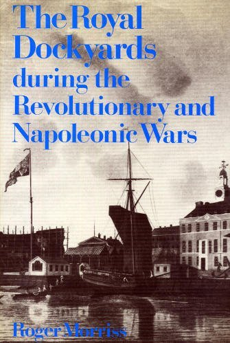 Royal dockyards during the Revolutionary and Napoleonic Wars, The: Morriss, Roger