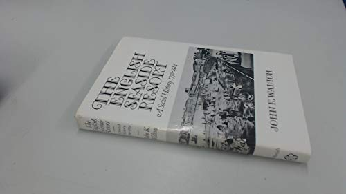 English Seaside Resort: A Social History, 1750-1914: John K. Walton