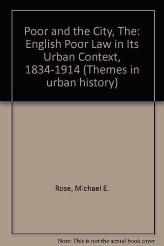 The poor and the city: the English poor law in its urban context, 1834-1914.