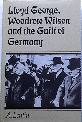 9780718512514: Lloyd George, Woodrow Wilson & the Guilt of Germany: An Essay in the Pre-History of Appeasement