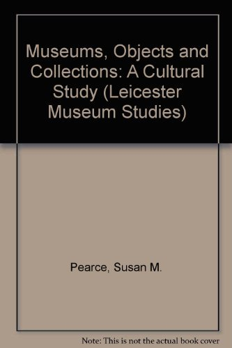 9780718513320: Museums, objects, and collections: A cultural study (Leicester Museum Studies)