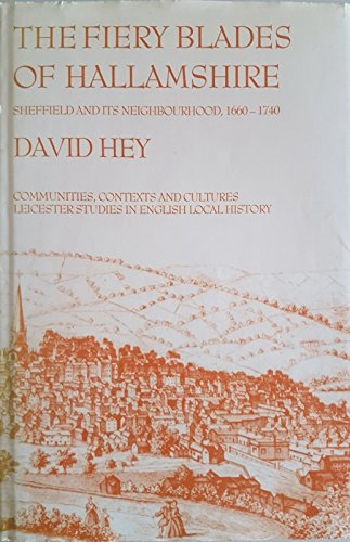 9780718513641: The Fiery Blades of Hallamshire: Sheffield and Its Neighbourhood, 1660-1740 (Leicester Studies in English Local History)