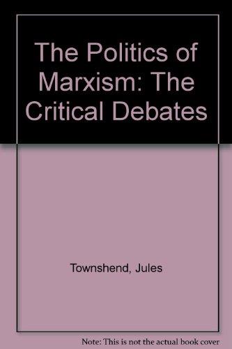 9780718514204: The Politics of Marxism: The Critical Debates