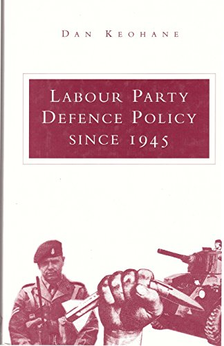 Labour Party Defence Policy Since 1945: Keohane, Dan