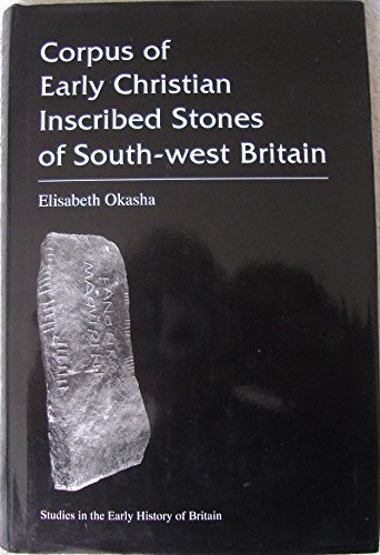 Corpus of Early Christian Inscribed Stones of South-West Britain (Studies in the Early History of...