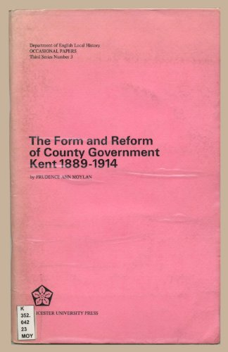 9780718520335: Form and Reform of County Government, The: Kent, 1889-1914 (English Local History , 3rd S.)